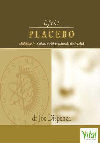 Okładka książki Efekt placebo - medytacja 1. Zmiana dwóch przekonań i spostrzeżeń