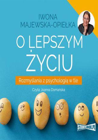 Okładka książki O lepszym życiu. Rozmyślania z psychologią w tle