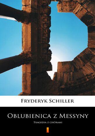 Okładka książki Oblubienica z Messyny. Tragedia z chórami
