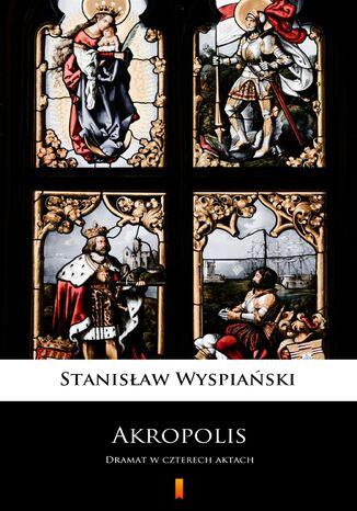 Okładka książki Akropolis. Dramat w czterech aktach