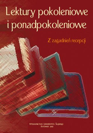 Okładka książki/ebooka Lektury pokoleniowe i ponadpokoleniowe. Z zagadnień recepcji