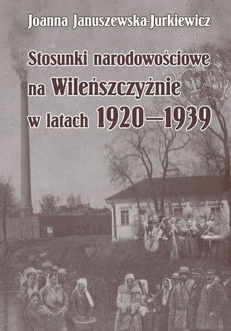 Okładka książki Stosunki narodowościowe na Wileńszczyźnie w latach 1920-1939. Wyd. 2