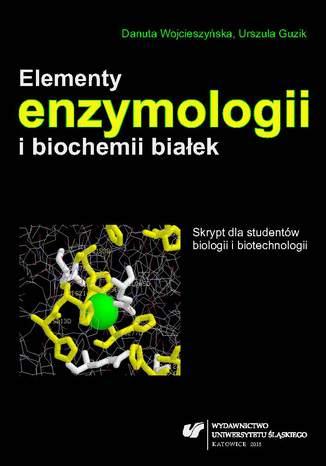 Okładka książki Elementy enzymologii i biochemii białek. Skrypt dla studentów biologii i biotechnologii