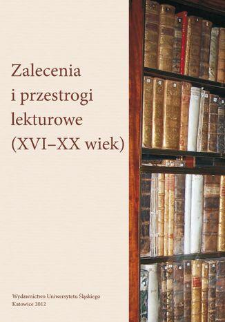 Okładka książki Zalecenia i przestrogi lekturowe (XVI-XX wiek)