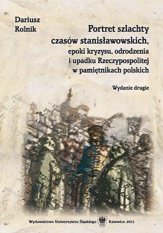 Okładka książki Portret szlachty czasów stanisławowskich, epoki kryzysu, odrodzenia i upadku Rzeczypospolitej w pamiętnikach polskich. Wyd. 2
