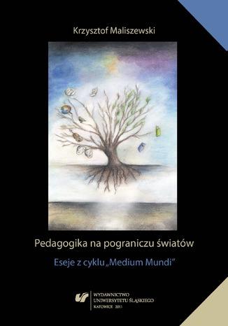 Okładka książki/ebooka Pedagogika na pograniczu światów. Eseje z cyklu