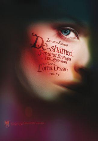 Okładka książki De-Shamed. Feminist Strategies of Transgression: The Case of Lorna Crozier's Poetry