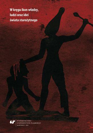 Okładka książki W kręgu ikon władzy, ludzi oraz idei świata starożytnego