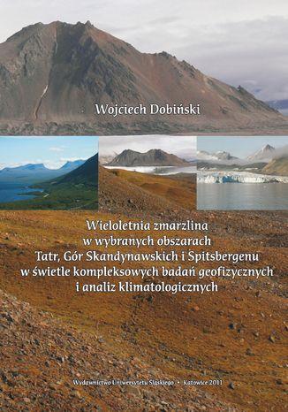 Okładka książki Wieloletnia zmarzlina w wybranych obszarach Tatr, Gór Skandynawskich i Spitsbergenu w świetle kompleksowych badań geofizycznych i analiz klimatologicznych