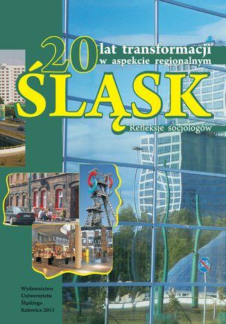 20 lat transformacji w aspekcie regionalnym. Śląsk. Refleksje socjologów
