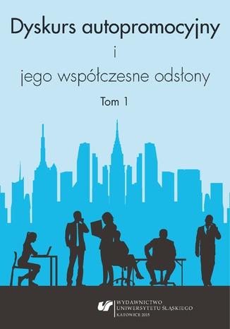 Okładka książki Dyskurs autopromocyjny i jego współczesne odsłony. T. 1