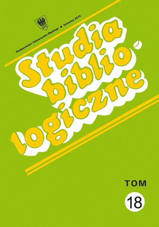 Okładka książki/ebooka Studia bibliologiczne. T. 18: Biblioteki i ośrodki informacji - zbiory, pracownicy, użytkownicy