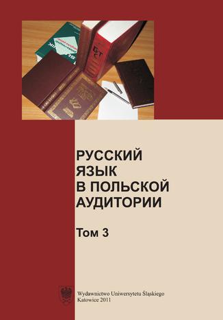 Okładka książki/ebooka Russkij jazyk w polskoj auditorii. T. 3. [Język rosyjski w polskiej szkole wyższej. T. 3]