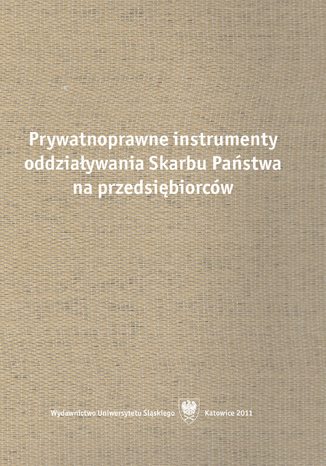 Okładka książki Prywatnoprawne instrumenty oddziaływania Skarbu Państwa na przedsiębiorców