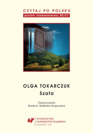 """Czytaj po polsku. T. 10: Olga Tokarczuk: \""""Szafa\"""". Materiały pomocnicze do nauki języka polskiego jako obcego. Edycja dla zaawansowanych (poziom B2/C1)"""