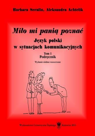 Miło mi panią poznać. Język polski w sytuacjach komunikacyjnych. T. 1: Podręcznik. T. 2: Tłumaczenia dialogów i klucz do ćwiczeń. Wyd. 7. rozszerz. (2 wolumeny)