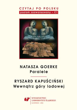 Okładka książki Czytaj po polsku. T. 6: Natasza Goerke: 'Paralele', Ryszard Kapuściński: 'Wewnątrz góry lodowej'. Materiały pomocnicze do nauki języka polskiego jako obcego. Wyd. 3
