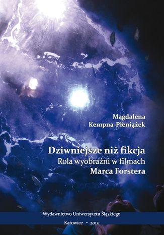 Okładka książki Dziwniejsze niż fikcja. Rola wyobraźni w filmach Marca Forstera