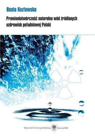 Okładka książki Promieniotwórczość naturalna wód źródlanych uzdrowisk południowej Polski