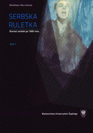 Okładka książki/ebooka Serbska ruletka. Dramat serbski po 1995 roku. Wybór tekstów. T. 1-2