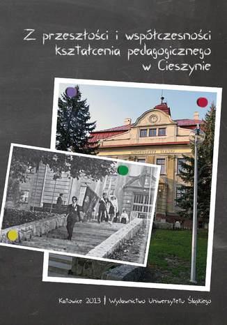 Okładka książki Z przeszłości i współczesności kształcenia pedagogicznego w Cieszynie