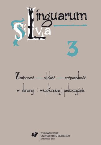 Okładka książki Linguarum Silva. T. 3: Zmienność - stałość - różnorodność w dawnej i współczesnej polszczyźnie
