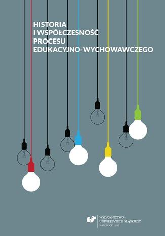 Okładka książki Historia i współczesność procesu edukacyjno-wychowawczego