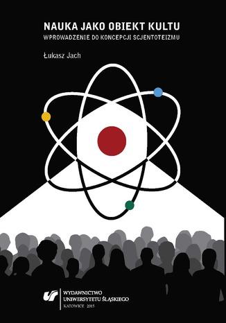 Nauka jako obiekt kultu. Wprowadzenie do koncepcji scjentoteizmu