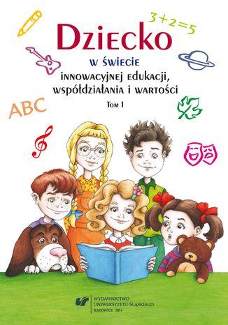Okładka książki/ebooka Dziecko w świecie innowacyjnej edukacji, współdziałania i wartości. T. 1
