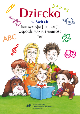 Okładka książki Dziecko w świecie innowacyjnej edukacji, współdziałania i wartości. T. 1