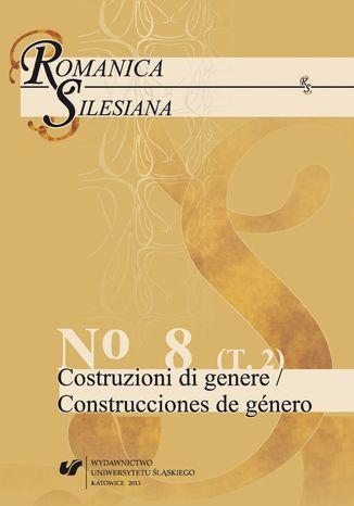 Okładka książki/ebooka Romanica Silesiana. No 8. T. 2: Costruzioni di genere / Construcciones de género