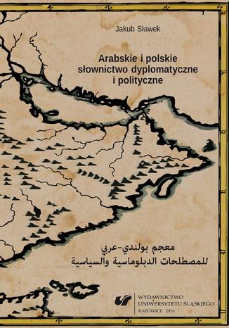Okładka książki/ebooka Arabskie i polskie słownictwo dyplomatyczne i polityczne