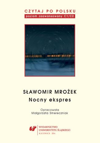 Okładka książki Czytaj po polsku. T. 11: Sławomir Mrożek: 'Nocny ekspres'. Materiały pomocnicze do nauki języka polskiego jako obcego. Edycja dla zaawansowanych (poziom C1-C2)