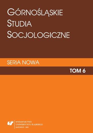 Okładka książki 'Górnośląskie Studia Socjologiczne. Seria Nowa'. T. 6