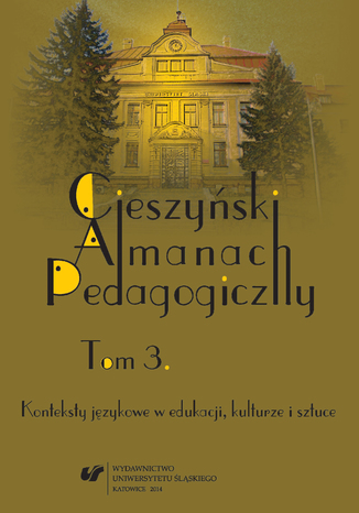 Okładka książki/ebooka Cieszyński Almanach Pedagogiczny. T. 3: Konteksty językowe w edukacji, kulturze i sztuce