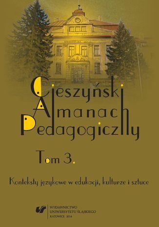 Okładka książki Cieszyński Almanach Pedagogiczny. T. 3: Konteksty językowe w edukacji, kulturze i sztuce