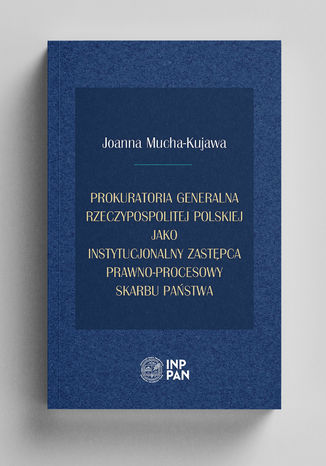 Okładka książki/ebooka Prokuratoria Generalna Rzeczypospolitej Polskiej jako instytucjonalny zastępca prawno-procesowy Skarbu Państwa