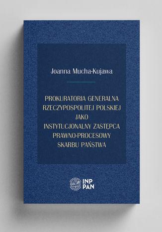 Okładka książki Prokuratoria Generalna Rzeczypospolitej Polskiej jako instytucjonalny zastępca prawno-procesowy Skarbu Państwa