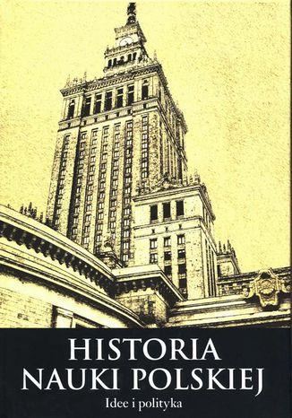 Okładka książki Histora nauki polskiej Tom 10 Część 3 Idee i polityka
