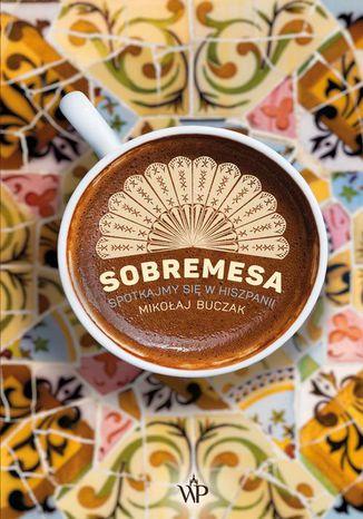 Okładka książki Sobremesa. Spotkajmy się w Hiszpanii