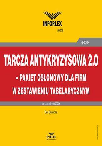 Okładka książki/ebooka Tarcza antykryzysowa 2.0  pakiet osłonowy dla firm w zestawieniu tabelarycznym