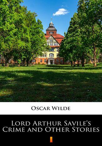 Okładka książki Lord Arthur Saviles Crime and Other Stories