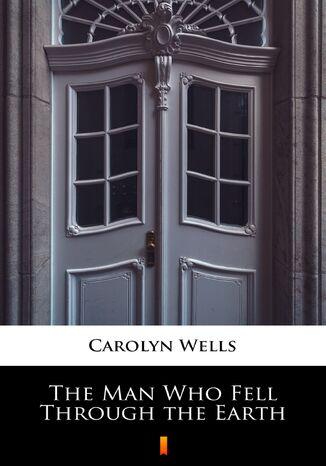Okładka książki The Man Who Fell Through the Earth