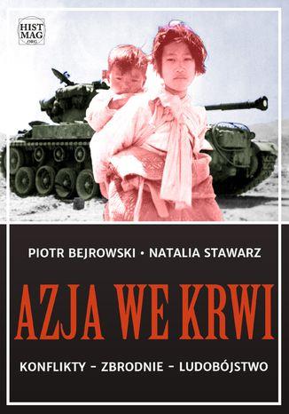 Okładka książki/ebooka Azja we krwi. Konflikty - zbrodnie - ludobójstwo