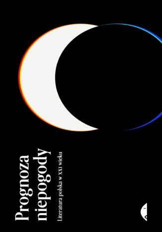 Okładka książki/ebooka Prognoza niepogody. Literatura polska w XXI wieku