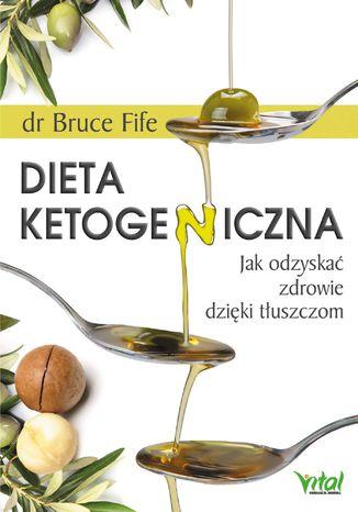 Okładka książki Dieta ketogeniczna. Jak odzyskać zdrowie dzięki tłuszczom