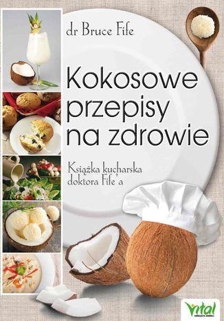 Okładka książki Kokosowe przepisy na zdrowie. Książka kucharska doktora Fife'a