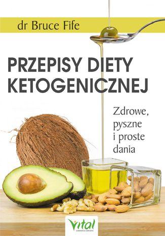 Okładka książki Przepisy diety ketogenicznej. Zdrowe, pyszne i proste dania