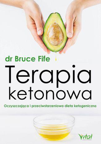 Okładka książki/ebooka Terapia ketonowa. Oczyszczająca i przeciwstarzeniowa dieta ketogeniczna