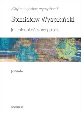 Okładka książki/ebooka 'Czyim to jestem wymysłem?' Ja - niedokończony projekt. Poezje